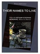 Their names to live : what the Vietnam Veterans Memorial means to America