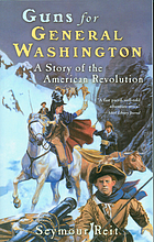 Guns for General Washington : a story of the American Revolution
