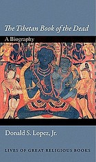 The Tibetan book of the dead : a biography
