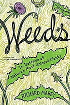 Weeds : in defense of nature's most unloved plants