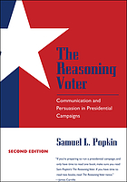 The reasoning voter : communication and persuasion in presidential campaigns