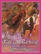 Ride like the wind : a tale of the pony express