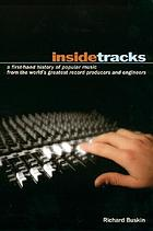 Insidetracks : a first-hand history of popular music from the world's greatest record producers and engineers