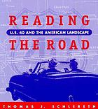 Reading the road : U.S. 40 and the American landscape