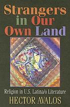 Strangers in our own land : religion in contemporary U.S. Latina/o literature