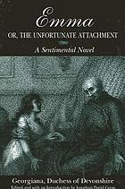 Emma, or, The unfortunate attachment a sentimental novel