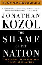 The shame of the nation : the restoration of apartheid schooling in America