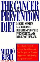 The cancer prevention diet : Michio Kushi's nutritional blue print for the prevention and relief of disease