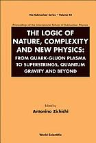 The logic of nature, complexity and new physics : from quark-gluon plasma to superstrings, quantum gravity and beyond : proceedings of the International School of Subnuclear Physics