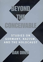 Beyond the conceivable : studies on Germany, Nazism, and the Holocaust