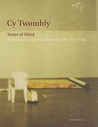 Cy Twombly : states of mind : painting, sculpture, photography, drawing