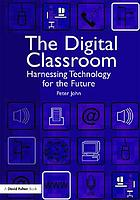 The digital classroom : harnessing technology for the future of learning and teaching