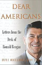 Dear Americans : letters from the desk of President Ronald Reagan