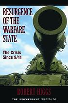Resurgence of the warfare state : the crisis since 9/11