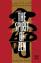 The spirit of Zen : a way of life, work and art in the Far East