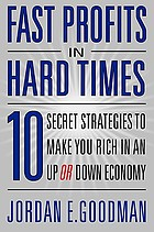 Fast profits in hard times : 10 secret strategies to make you rich in an up or down economy