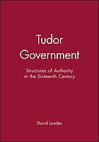 Tudor government : structures of authority in the Sixteenth Century