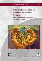 Creating Fiscal Space for Poverty Reduction in Ecuador a Fiscal Management and Public Expenditure Review