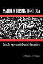 Manufacturing ideology : scientific management tweentieth-century Japan