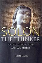 Solon the Thinker : political thought in archaic Athens