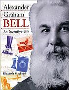 Alexander Graham Bell : an inventive life