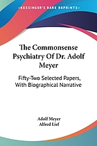 The commonsense psychiatry of Dr. Adolf Meyer : fifty-two selected papers