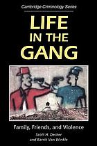 Life in the gang : family, friends and violence