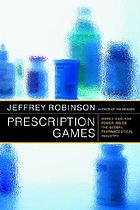 Prescription games : money, ego, and power inside the global pharmaceutical industry