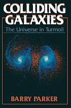 Colliding galaxies : the universe in turmoil