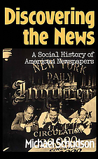 Discovering the news : a social history of American newspapers