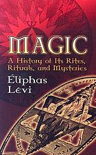 Magic : a history of its rites, rituals and mysteries