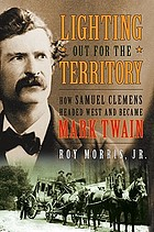 Lighting out for the territory : how Samuel Clemens headed West and became Mark Twain