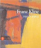 Franz Kline : 1910 - 1962 ; [Castello di Rivoli, Museo d'Arte Contemporanea, Rivoli-Turin, October 20, 2004 - January 31, 2005]