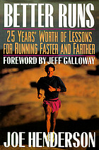 Better runs : 25 years' worth of lessons for running faster and farther