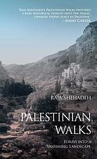 Palestinian walks : forays into a vanishing landscape