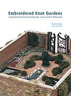Embroidered knot gardens : [using three-dimensional stumpwork, canvas work & ribbonwork]