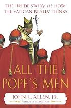 All the Pope's men : the inside story of how the Vatican really works