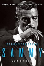 Deconstructing Sammy : music, money, madness, and the mob