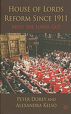 House of Lords reform since 1911 : must the Lords go?