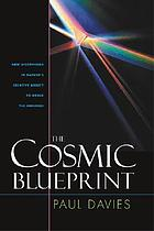 The cosmic blueprint : new discoveries in nature's creative ability to order the universe