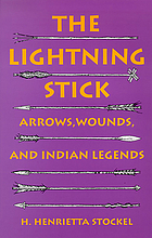 The lightning stick : arrows, wounds, and Indian legends