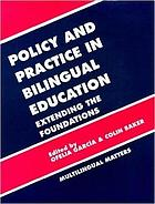 Policy and practice in bilingual education : a reader extending the foundations
