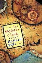 The wonder clock or, Four & twenty marvelous tales, being one for each hour of the day