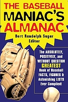 The baseball maniac's almanac absolutely, positively and without question the greatest book of baseball facts, figures, & astonishing lists ever compiled