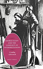 George Eliot and the conflict of interpretations : a reading of the novels