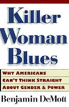 Killer woman blues : why Americans can't think straight about gender and power