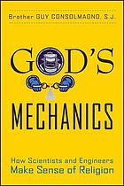 God's mechanics : how scientists and engineers make sense of religion