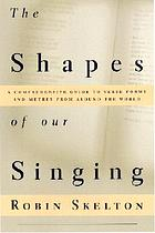 The shapes of our singing : a guide to the metres and set forms of verse from around the world