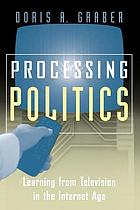 Processing politics : learning from television in the Internet age