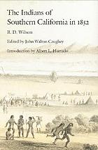 The Indians of southern California in 1852; the B.D. Wilson report and a selection of contemporary comment